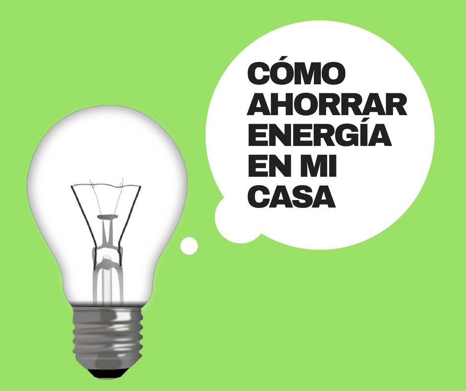 C mo ahorrar energ a en mi casa consejos pr cticos de - Maneras de ahorrar energia ...